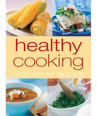 Healthy Cooking: A Commonsense Guide (Hardback)