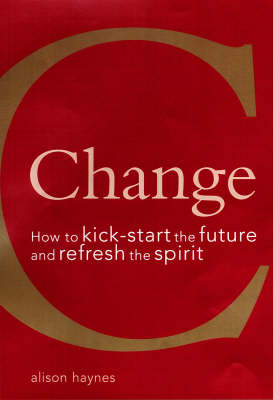 Change: How to Kickstart the Future and Refresh the Spirit (Paperback)