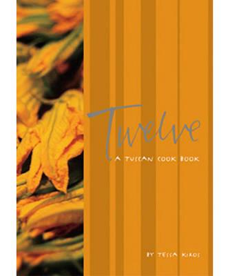 Twelve: A Tuscan Cook Book (Hardback)
