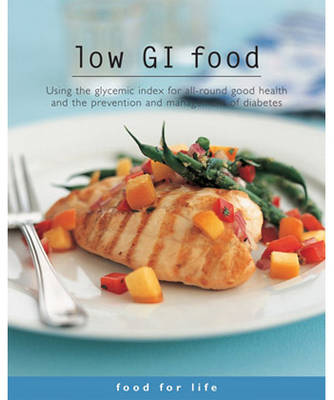 Low Gi Food: Using the Glycemic Index for All-round Good Health and the Prevention and Management of Diabetes - Food for Life S. (Paperback)