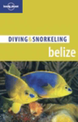Belize - Lonely Planet Diving and Snorkeling Guides (Paperback)