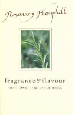 Fragrance and Flavour: The Growing and Use of Herbs (Hardback)
