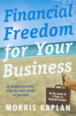 Financial Freedom for Your Business: A Comprehensive Step-by-Step Guide to Success (Paperback)