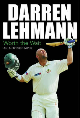 Darren Lehmann: Worth the Wait (Hardback)