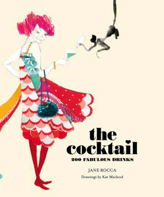 The Cocktail: 200 Fabulous Drinks (Hardback)
