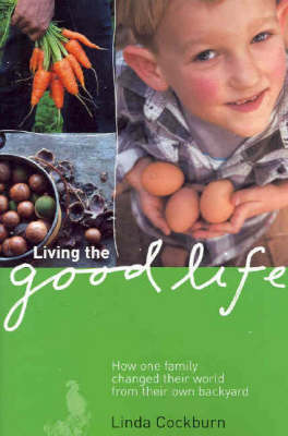 Living the Good Life: How One Family Changed Their World from Their Own Backyard (Paperback)