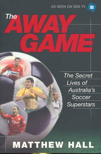 The Away Game: The Secret Lives of Australia's Soccer Superstars (Paperback)