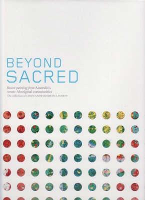 Beyond Sacred: Recent Paintings from Australia's Remote Aboriginal Communities (Hardback)