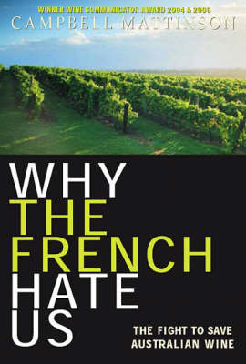 Why the French Hate Us: The Fight to Save Australian Wine (Paperback)