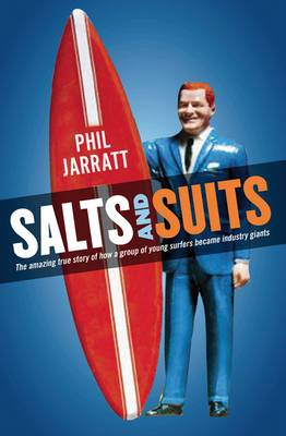 Salts and Suits: The Amazing True Story of How a Group of Young Surfers Became Industry Giants (Paperback)