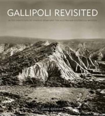 Gallipoli Revisited: In the Footsteps of Charles Bean and the Australian Historical Mission (Hardback)