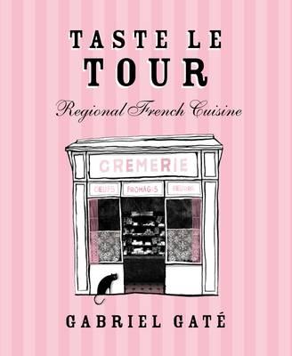 Taste Le Tour: Regional French Cuisine (Hardback)