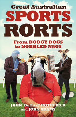 Great Australian Sports Rorts: From Dodgy Dogs to Nobbled Nags (Paperback)