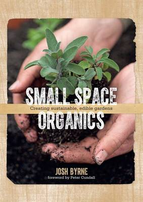 Small Space Organics: Creating Sustainable, Edible Gardens (Paperback)