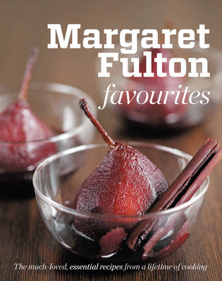 Margaret Fulton Favourites: The Much-Loved, Essential Recipes from a Lifetime of Cooking (Paperback)