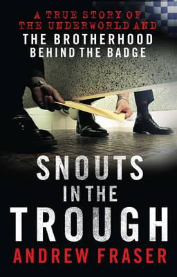 Snouts in the Trough: Police Corruption - The Brotherhood Behind the Badge (Paperback)