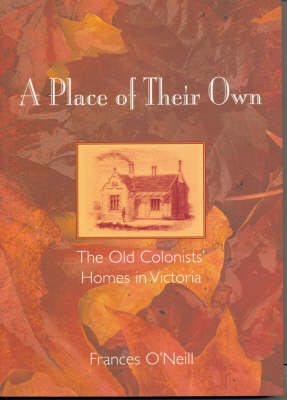 A Place of Their Own: The Old Colonists' Homes in Victoria (Paperback)