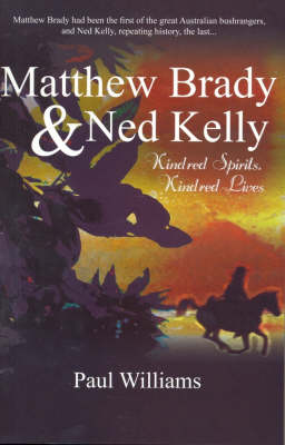 Matthew Brady and Ned Kelly: Kindred Spirits, Kindred Lives (Paperback)