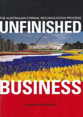 Unfinished Business: The Australian Formal Reconciliation Process (Paperback)