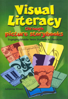 Visual Literacy Through Picture Storybooks: Engaging Middle Years Students in Literature (Paperback)