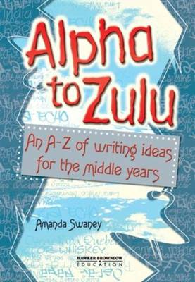 Alpha to Zulu: An A-Z of Writing Ideas for the Middle Years (Paperback)