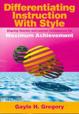 Differentiating Instruction with Style: Aligning Teacher and Leader Intelligences for Maximum Achievement (Paperback)