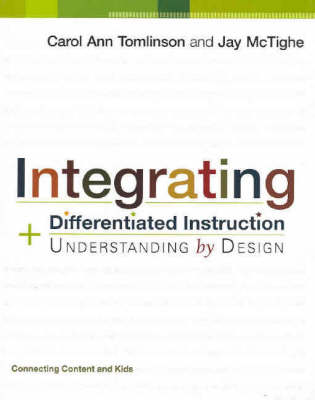 Integrating Differentiated Instruction and Understanding by Design: Connecting Content and Kids (Paperback)