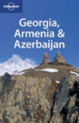 Georgia, Armenia and Azerbaijan - Lonely Planet Multi Country Guides (Paperback)