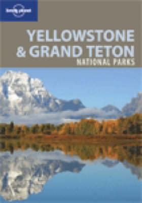Yellowstone and Grand Teton National Parks - Lonely Planet National Parks Guides (Paperback)