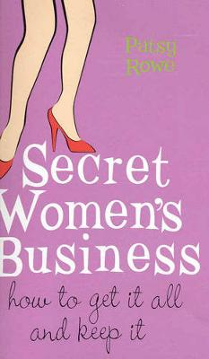 Secret Women's Business: How to Get it All and Keep it (Paperback)
