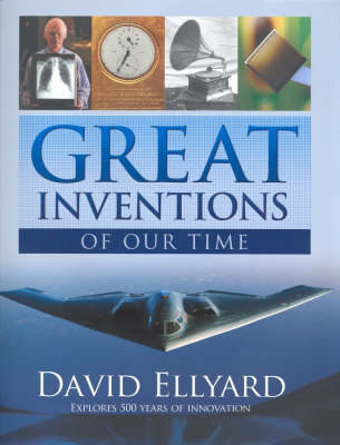 Great Inventions of Our Time: Explores 500 Years of Innovation (Hardback)