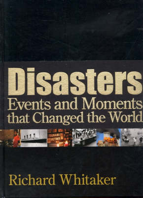 Disasters: Events and Moments That Have Changed the World (Hardback)