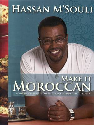 Make It Moroccan: Modern Cuisine from the Place Where the Sun Sets (Hardback)