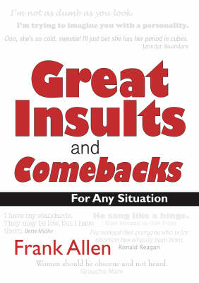 Great Insults and Comebacks: Verbal Victory for All Occasions (Paperback)