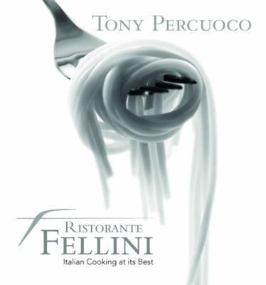 Ristorante Fellini: Italian Cooking at Its Best (Hardback)