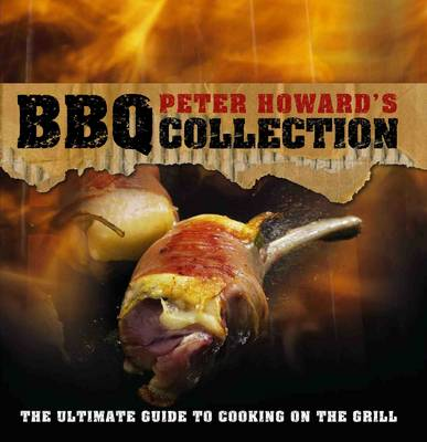 Peter Howard's BBQ Collection: The Ultimate Guide to Cooking on the Grill (Hardback)