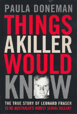 Things a Killer Would Know: The True Story of Leonard Fraser (Paperback)