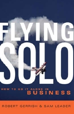 Flying Solo: How to Go it Alone in Business (Paperback)