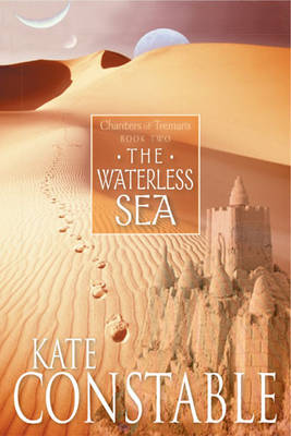 The Waterless Sea: Book 2 of the Chanters of Tremaris - THE CHANTERS OF TREMARIS 2 (Paperback)