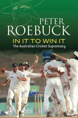 In it to Win it: The Australian Cricket Supremacy (Paperback)