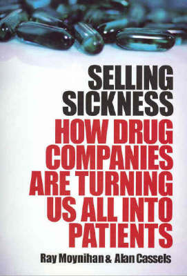 Selling Sickness: How Drug Companies are Turning Us All into Patients (Paperback)