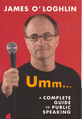 Umm ...: a Complete Guide to Public Speaking: A Complete Guide to Public Speaking (Paperback)