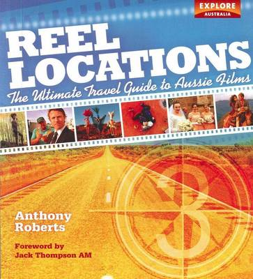 Reel Locations: The Ultimate Travel Guide to Aussie Films (Paperback)