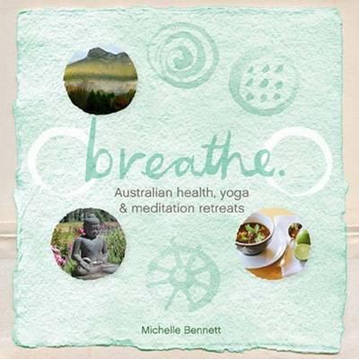 Breathe: Australian Health, Yoga and Meditation Retreats (Paperback)