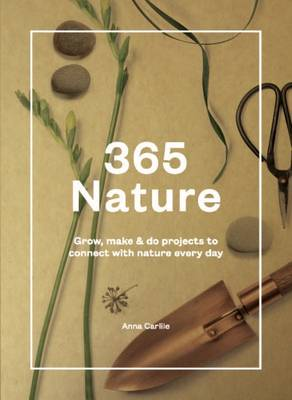 365 Nature: Projects to Connect with Nature Every Day (Hardback)
