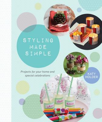 Styling Made Simple: Projects and ideas for the home and special celebrations (Paperback)