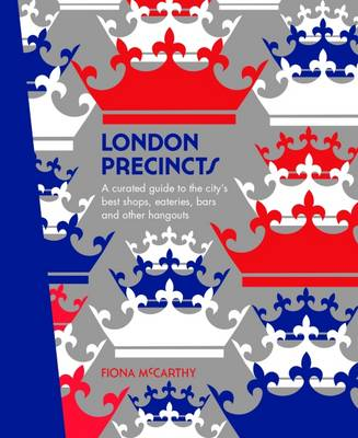 London Precincts: A Curated Guide to the City's Best Shops, Eateries, Bars and Other Hangouts - The Precincts (Hardback)