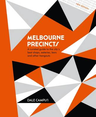 Melbourne Precincts: A Curated Guide to the City's Best Shops, Eateries, Bars and Other Hangouts - The Precincts (Hardback)
