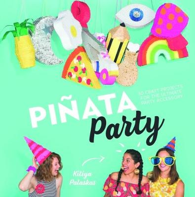 Pinata Party: 30 Craft Projects for the Ultimate Party Accessory (Hardback)