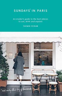 Sundays in Paris: An insider's guide to the best places to eat, drink and explore - and every other day of the week - Curious Travel Guides (Paperback)